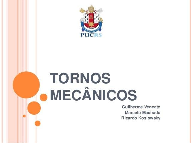 TORNOSMECÂNICOS       Guilherme Vencato        Marcelo Machado       Ricardo Koslowsky