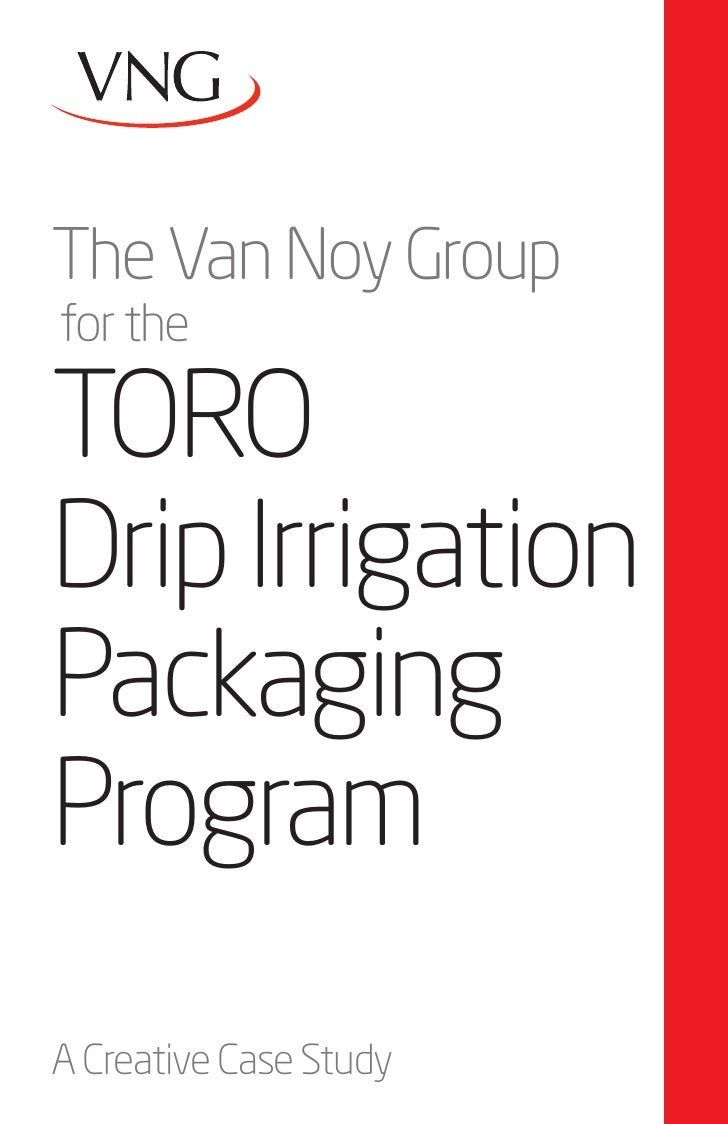The Van Noy Groupfor theTORODrip IrrigationPackagingProgramA Creative Case Study