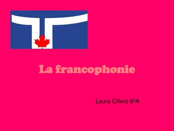 La francophonie        Laura Cillero 6ºA
