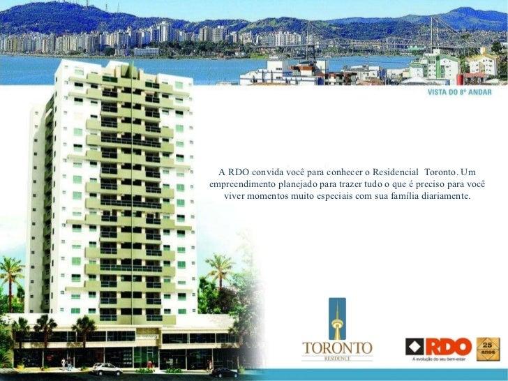 A RDO convida você para conhecer o Residencial  Toronto. Um empreendimento planejado para trazer tudo o que é preciso para...