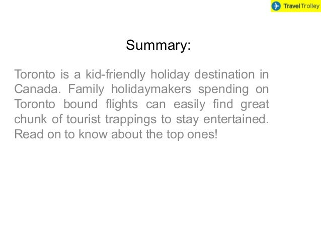 Summary: Toronto is a kid-friendly holiday destination in Canada. Family holidaymakers spending on Toronto bound flights c...