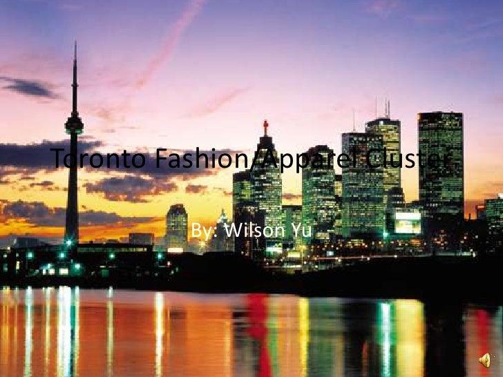 Toronto Fashion/Apparel Cluster<br />By: Wilson Yu<br />