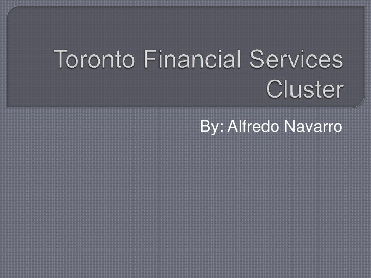 Toronto Financial Services Cluster<br />By: Alfredo Navarro<br />