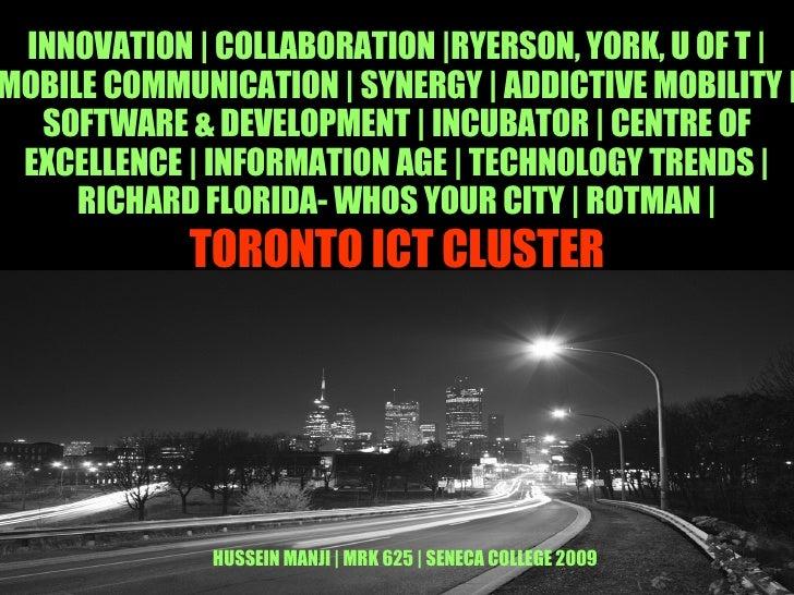 TORONTO ICT CLUSTER INNOVATION | COLLABORATION |RYERSON, YORK, U OF T |MOBILE COMMUNICATION | SYNERGY | ADDICTIVE MOBILITY...