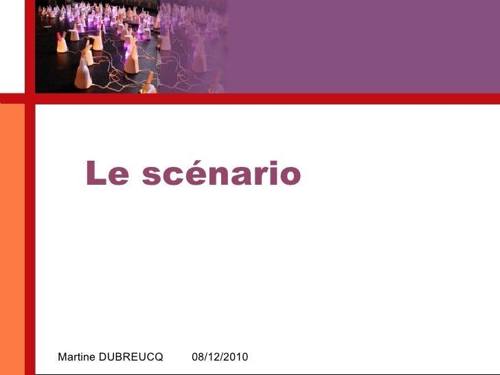 Le scénario Martine DUBREUCQ 08/12/2010