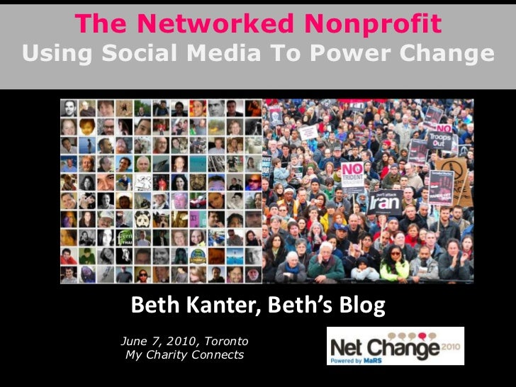 The Networked Nonprofit<br />Using Social Media To Power Change<br />Beth Kanter, Beth's Blog<br />June 7, 2010, TorontoMy...