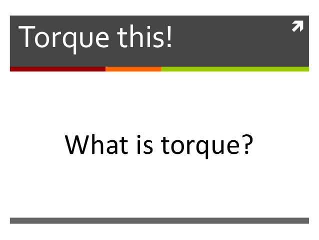 Torque this!   What is torque?