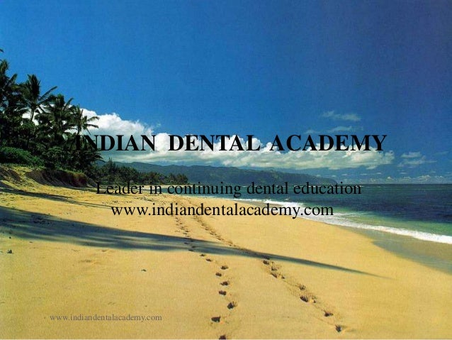 INDIAN DENTAL ACADEMY Leader in continuing dental education www.indiandentalacademy.com  www.indiandentalacademy.com
