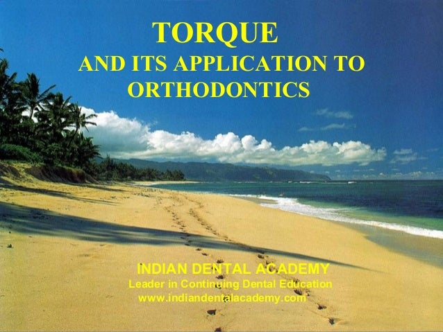 TORQUEAND ITS APPLICATION TO   ORTHODONTICS    INDIAN DENTAL ACADEMY   Leader in Continuing Dental Education     www.india...