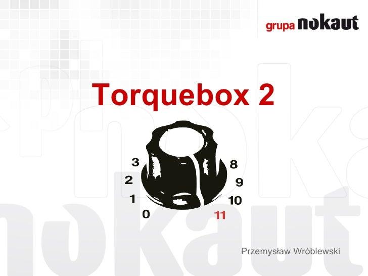 Torquebox 2        Przemysław Wróblewski