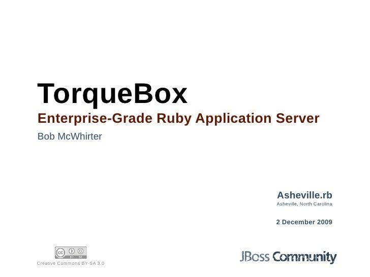TorqueBox Enterprise-Grade Ruby Application Server Bob McWhirter                                      Asheville.rb        ...
