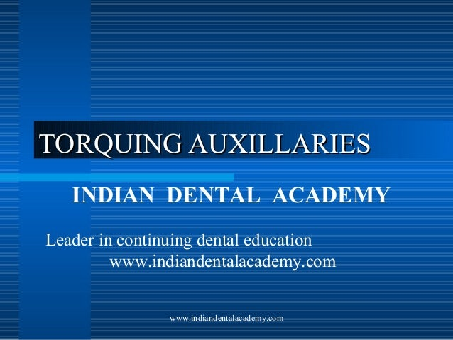 TORQUING AUXILLARIES INDIAN DENTAL ACADEMY Leader in continuing dental education www.indiandentalacademy.com www.indianden...