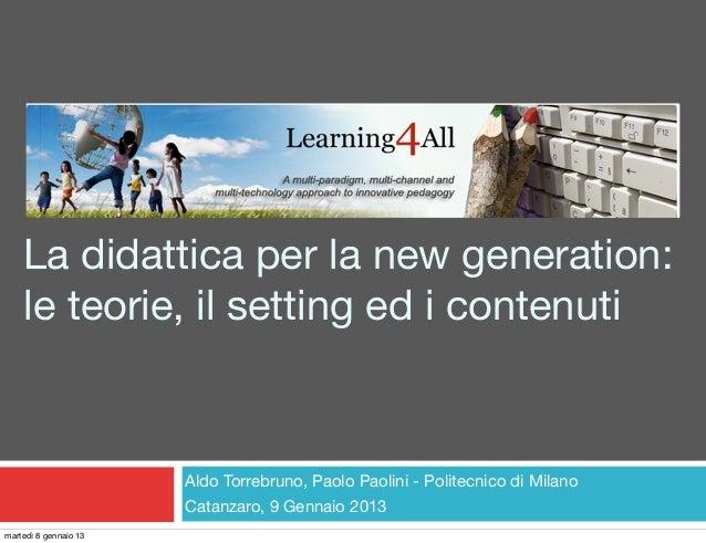 La didattica per la new generation:    le teorie, il setting ed i contenuti                       Aldo Torrebruno, Paolo P...