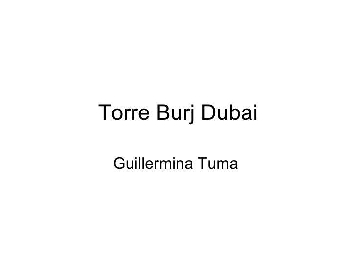 Torre Burj Dubai Guillermina Tuma