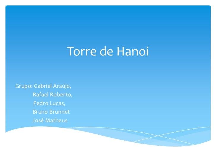 Torre de HanoiGrupo: Gabriel Araújo,      Rafael Roberto,      Pedro Lucas,      Bruno Brunnet      José Matheus