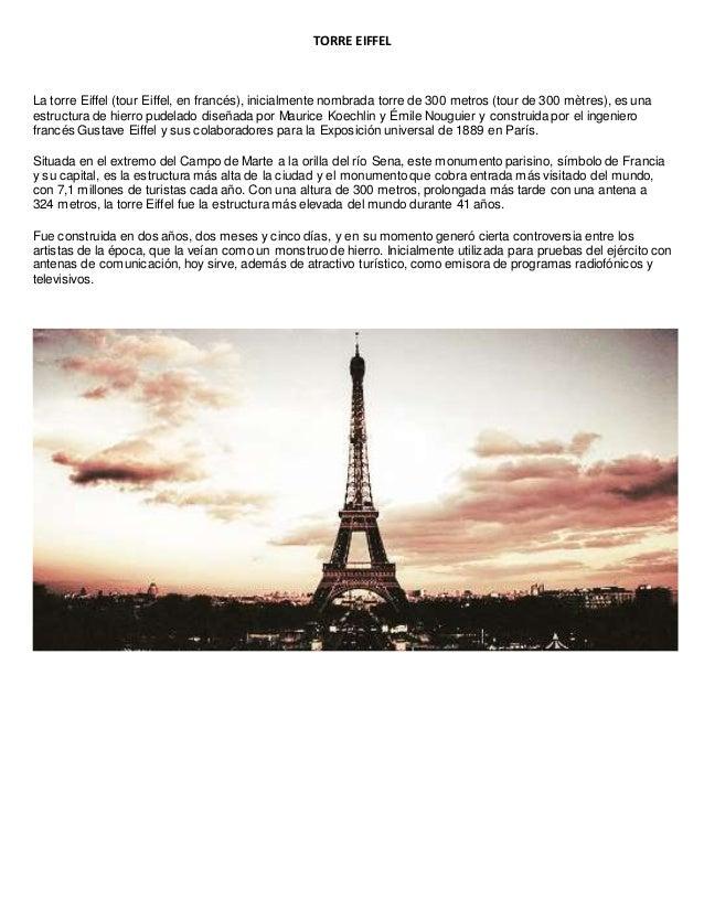 TORRE EIFFEL La torre Eiffel (tour Eiffel, en francés), inicialmente nombrada torre de 300 metros (tour de 300 mètres), es...