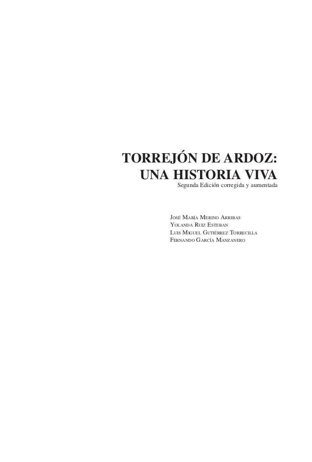 TORREJÓN DE ARDOZ: UNA HISTORIA VIVA Segunda Edición corregida y aumentada JOSÉ MARÍA MERINO ARRIBAS YOLANDA RUIZ ESTEBAN ...