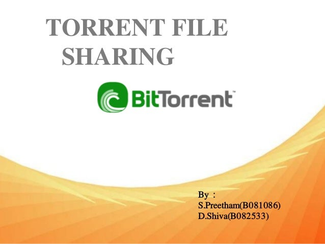 TORRENT FILE SHARING By : S.Preetham(B081086) D.Shiva(B082533)