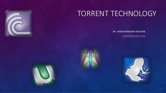 TORRENT TECHNOLOGY BY- HARSHVARDHAN MALPANI HARSHMALPANI.COM