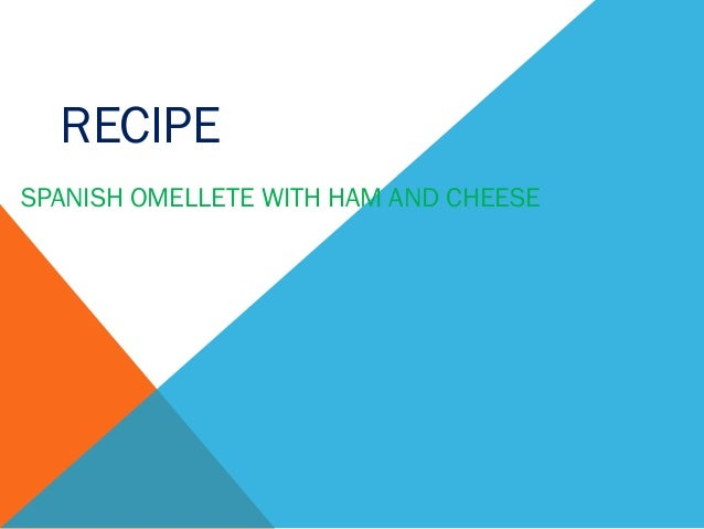 RECIPE SPANISH OMELLETE WITH HAM AND CHEESE