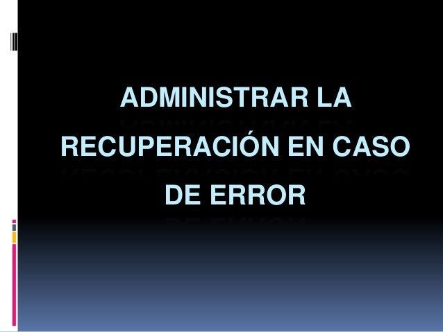 ADMINISTRAR LA RECUPERACIÓN EN CASO DE ERROR