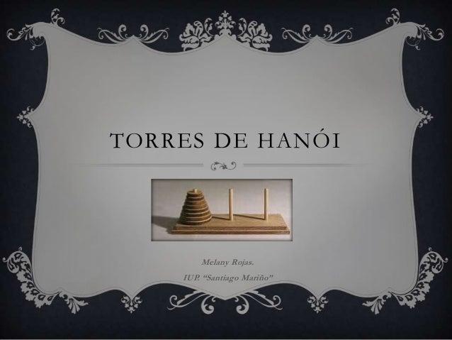"""TORRES DE HANÓI        Melany Rojas.    IUP. """"Santiago Mariño"""""""