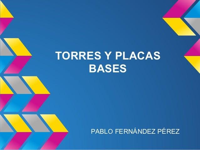 TORRES Y PLACAS    BASES     PABLO FERNÁNDEZ PÉREZ
