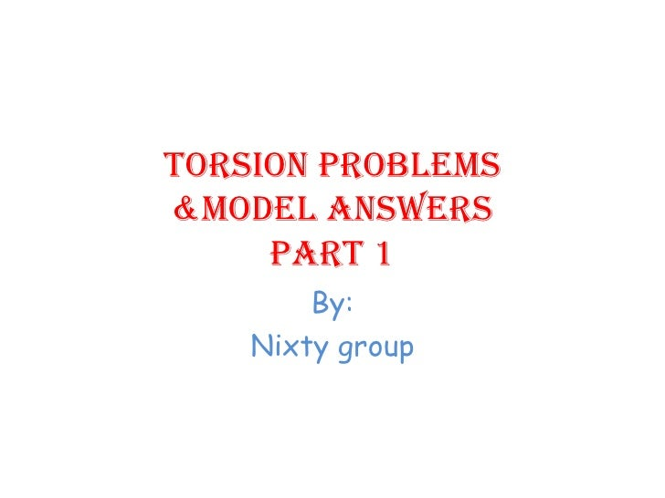Torsion problems& answers part 1