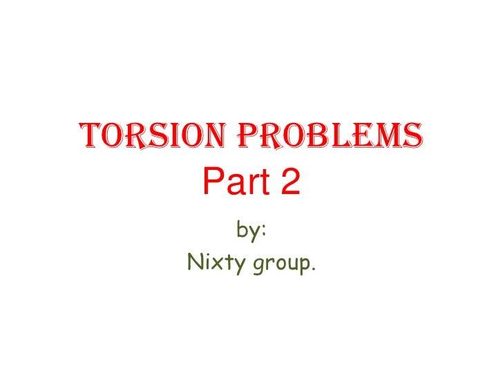 Torsion problemsPart 2<br />by:<br />Nixty group.<br />