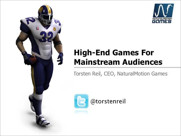 High-End Games ForMainstream AudiencesTorsten Reil, CEO, NaturalMotion Games      @torstenreil