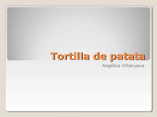 Tortilla de patata         Angélica Villanueva