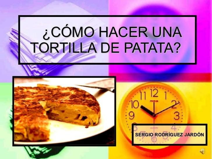 ¿CÓMO HACER UNA TORTILLA DE PATATA?  SERGIO RODRÍGUEZ JARDÓN