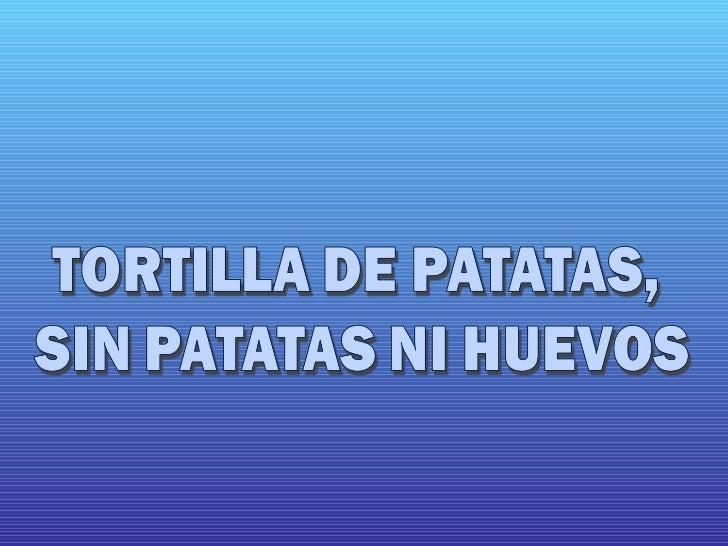 Tortillas de patatas sin huevo ni patatas