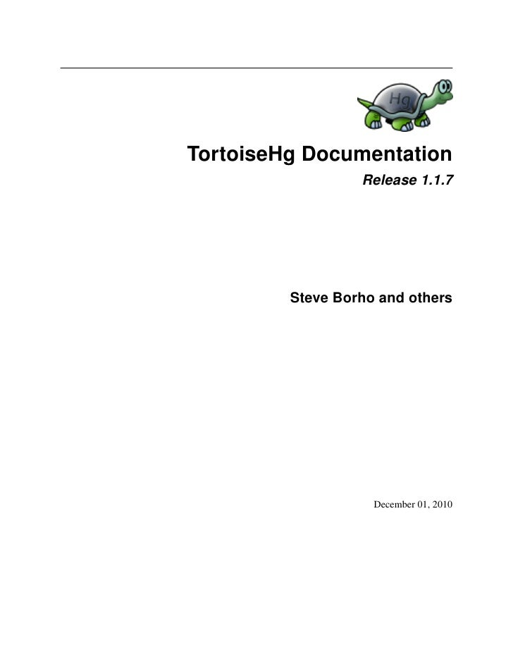 TortoiseHg Documentation                  Release 1.1.7         Steve Borho and others                    December 01, 2010