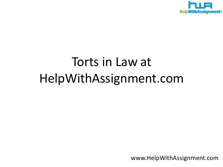Torts in Law at HelpWithAssignment.com<br />www.HelpWithAssignment.com<br />