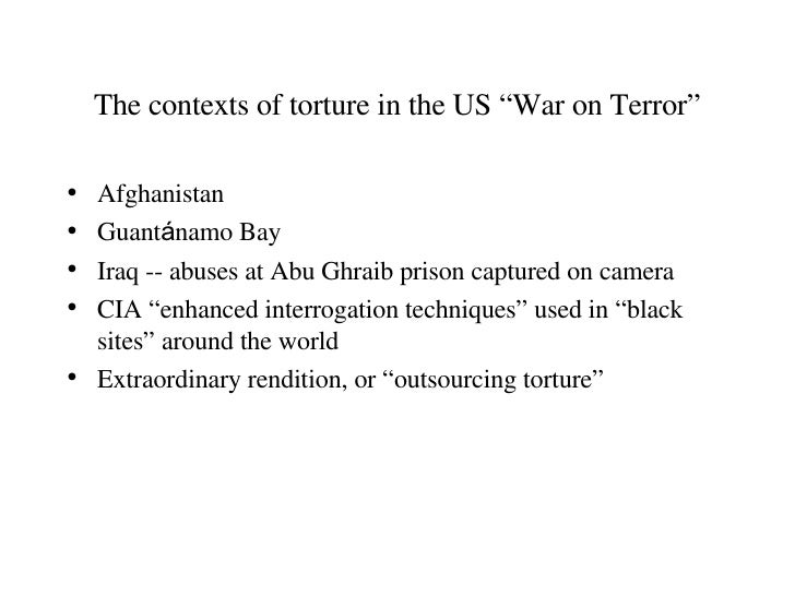 "The contexts of torture in the US ""War on Terror"" <ul><li>Afghanistan </li></ul><ul><li>Guant á namo Bay </li></ul><ul><li..."