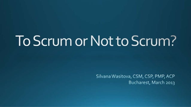 To scrumornottoscrum bucharest-2013