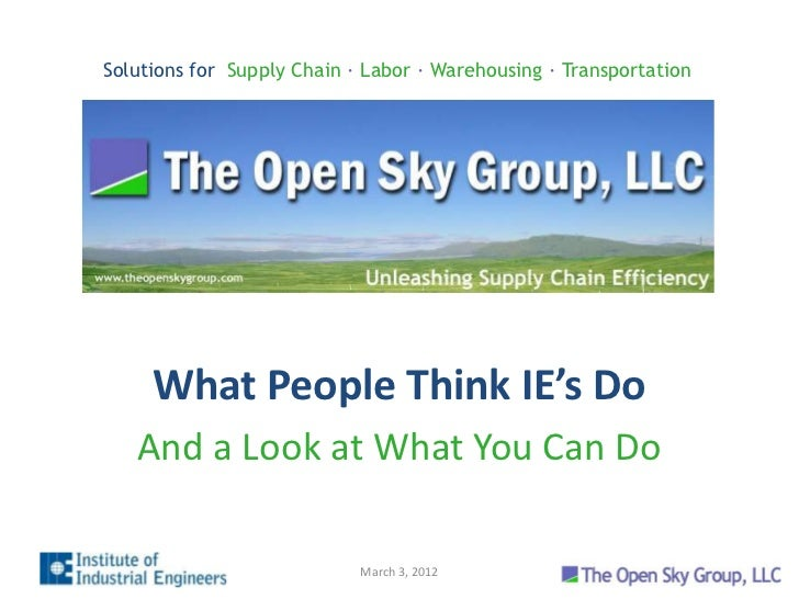 Solutions for Supply Chain ∙ Labor ∙ Warehousing ∙ Transportation     What People Think IE's Do   And a Look at What You C...