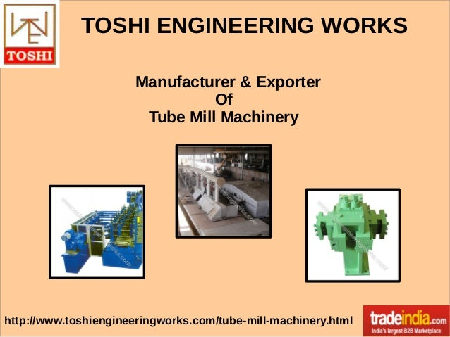 Steel Tube Mill Machinery Exporter, Manufacturer, TOSHI ENGINEERING WORKS, Delhi