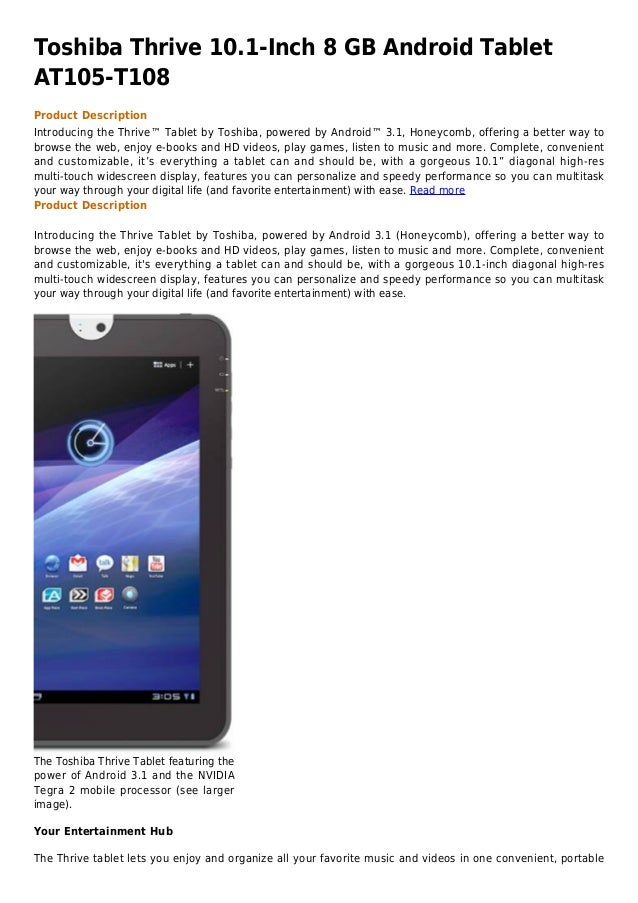 Toshiba Thrive 10.1-Inch 8 GB Android TabletAT105-T108Product DescriptionIntroducing the Thrive™ Tablet by Toshiba, powere...