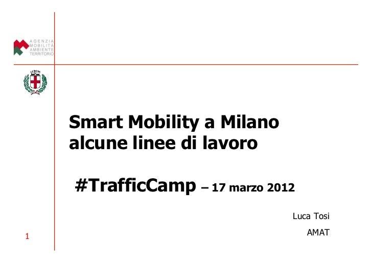 © Comune di Milano    Smart Mobility a Milano    alcune linee di lavoro    #TrafficCamp – 17 marzo 2012                   ...