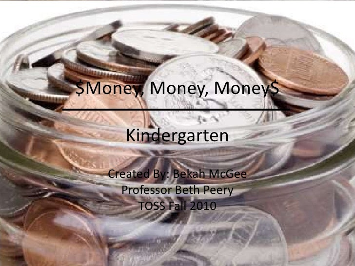 $Money, Money, Money$Kindergarten<br />Created By: Bekah McGee<br />Professor Beth Peery<br />TOSS Fall 2010<br />