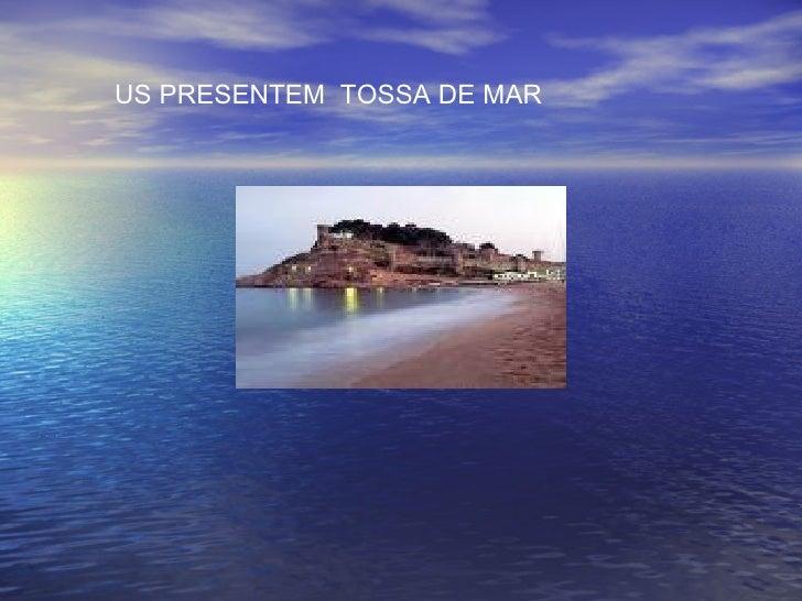 US PRESENTEM  TOSSA DE MAR