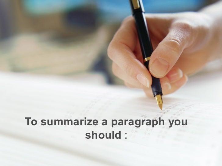 To summarize a paragraph you should