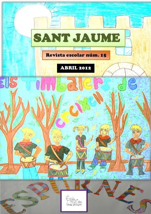SANT JAUME Revista escolar núm. 15      ABRIL 2012    ABRIL 2012