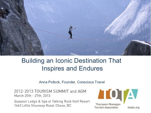 Building an Iconic Destination That       Inspires and Endures      Anna Pollock, Founder, Conscious Travel
