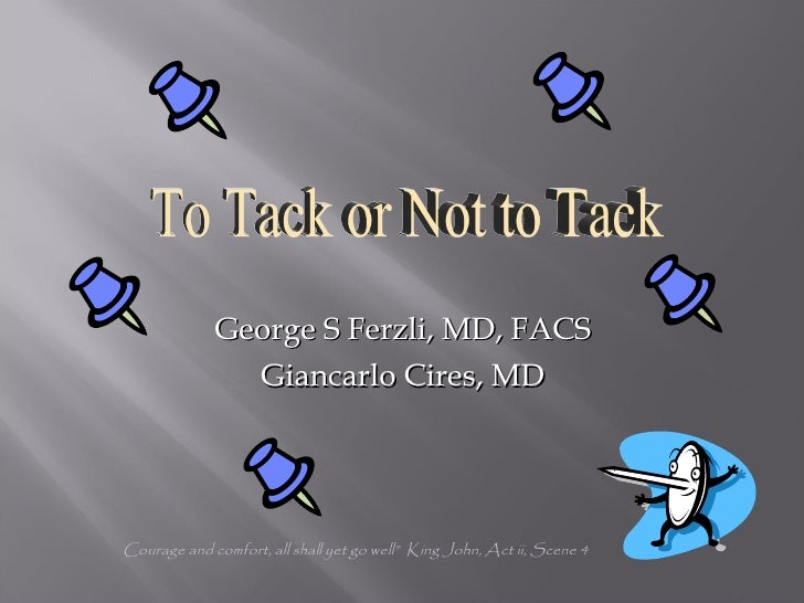 """George S Ferzli, MD, FACS Giancarlo Cires, MD Courage and comfort, all shall yet go well""""  King John, Act ii, Scene 4 To T..."""
