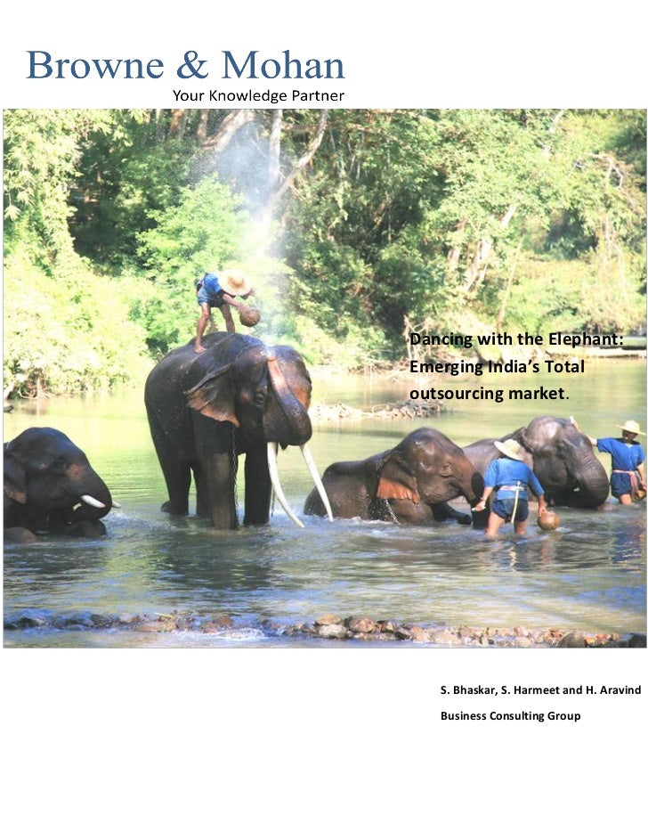 Dancing with the Elephant:Emerging India's Totaloutsourcing market.   S. Bhaskar, S. Harmeet and H. Aravind   Business Con...