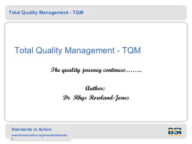 Total Quality Management - TQM Standards in Action www.bsieducation.org/standardsinactio n Total Quality Management - TQM ...