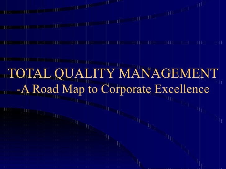 TOTAL QUALITY MANAGEMENT -A Road Map to Corporate Excellence